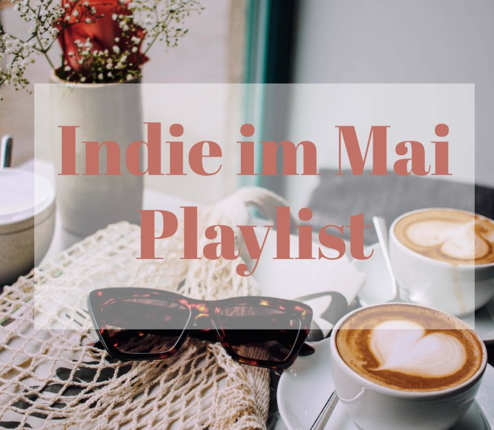 Indie im Mai Playlist – QUENTINJACOBMAX